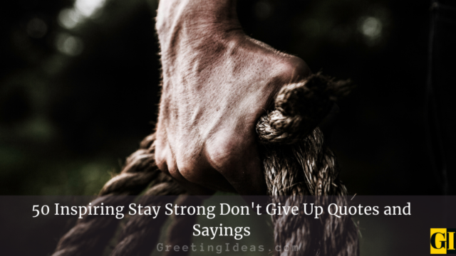 50 Inspiring Stay Strong Don't Give Up Quotes and Sayings