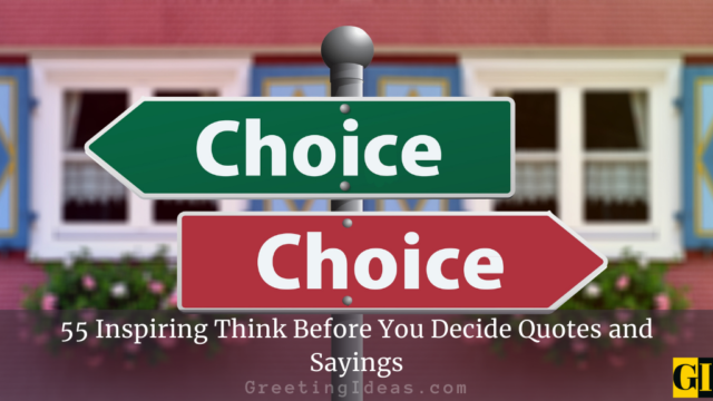 55 Inspiring Think Before You Decide Quotes and Sayings