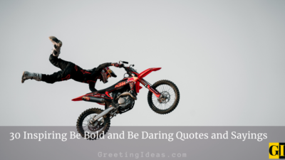 30 Inspiring Be Bold and Be Daring Quotes and Sayings