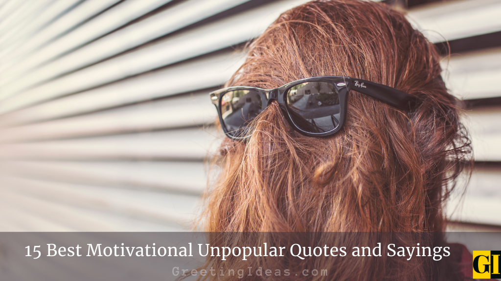 15 Best Motivational Unpopular Quotes and Sayings