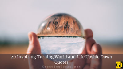 20 Inspiring Turning World and Life Upside Down Quotes
