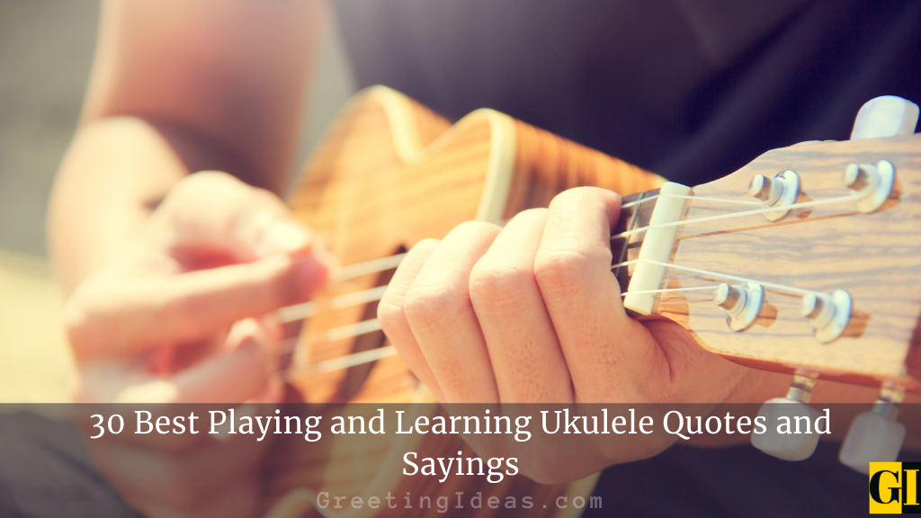 30 Best Playing and Learning Ukulele Quotes and Sayings