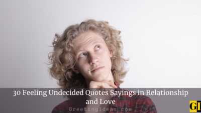 30 Feeling Undecided Quotes Sayings in Relationship and Love