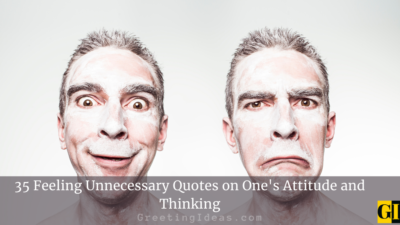 35 Feeling Unnecessary Quotes on One's Attitude and Thinking