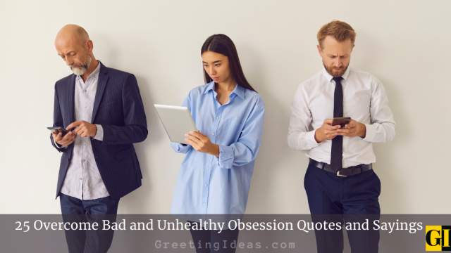 25 Overcome Bad and Unhealthy Obsession Quotes and Sayings