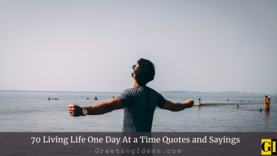 70 Living Life One Day At a Time Quotes and Sayings
