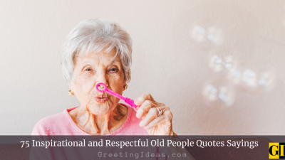 75 Inspirational and Respectful Old People Quotes Sayings