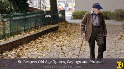 80 Respect Old Age Quotes, Sayings and Phrases