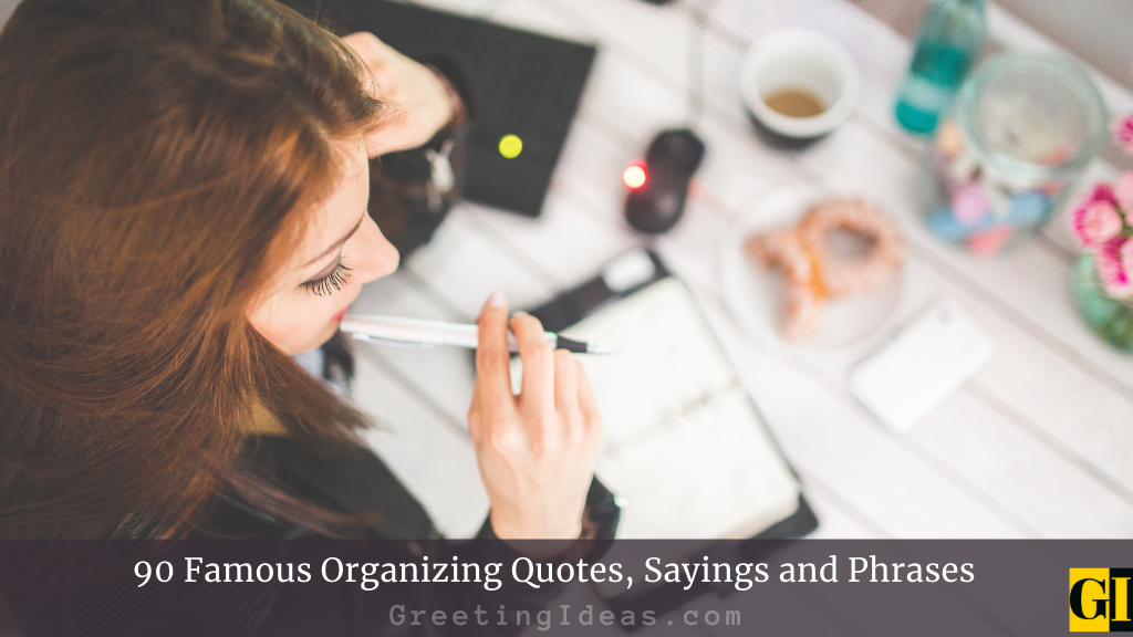 90 Famous Organizing Quotes Sayings and Phrases